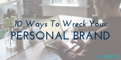 10 Ways to Wreck Your Personal Brand
