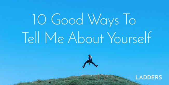 10 Good Ways to 'Tell Me About Yourself'