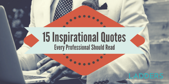 60 Inspirational Quotes Every Professional Should Read Ladders Adorable Professional Quotes