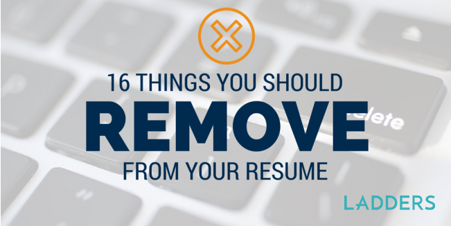 16 things you should remove from your resume ladders business