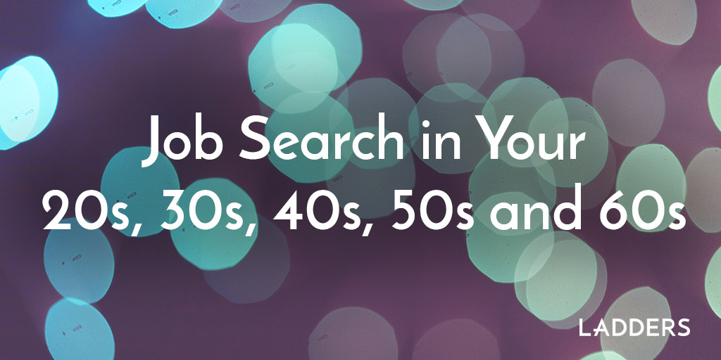 Job Search in Your 20s, 30s, 40s, 50s and 60s | Ladders