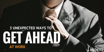 3 Unexpected Ways to Get Ahead at Work