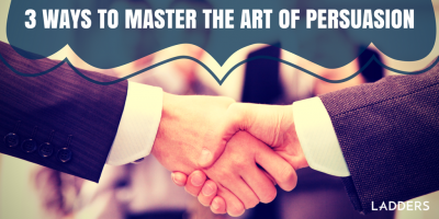 3 ways to master the art of persuasion