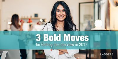 3 Bold Moves for Getting the Interview in 2017