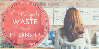 4 Ways to Waste Your Internship