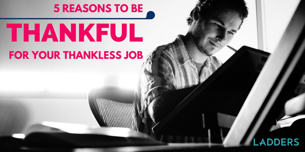 5 Reasons To Be Thankful For Your Thankless Job