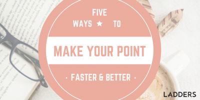 5 Ways to Make Your Point Faster and Better