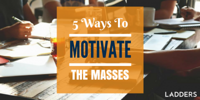 5 Ways to Motivate the Masses