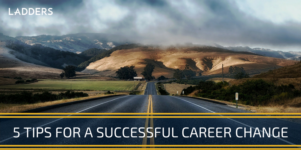5 Tips for a Successful Career Change | Ladders