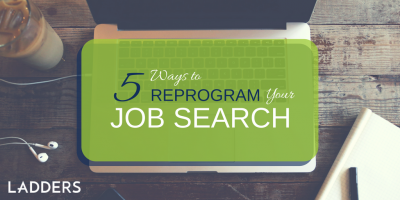 5 Ways to Reprogram Your Job Search