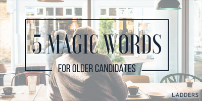 5 Magic Words for Older Candidates