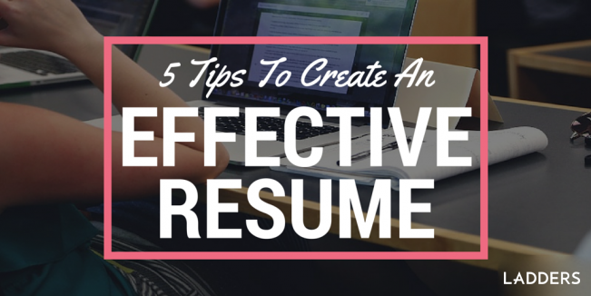 5 tips to create an effective resume ladders business news career advice - Effective Resume