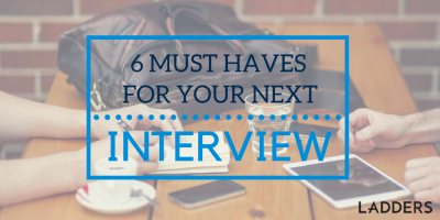 6 Must Haves for Your Next Interview
