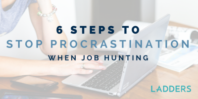 6 Steps to Stop Procrastination When Job Hunting