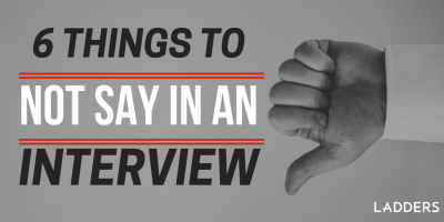6 Things Not to Say in a Job Interview