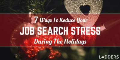 7 Ways to Reduce Your Job Search Stress During the Holidays
