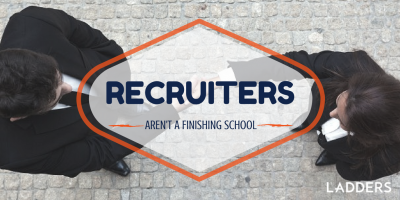 Recruiters Aren't a Finishing School