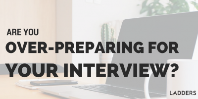 Are You Over-Preparing For Your Interview?