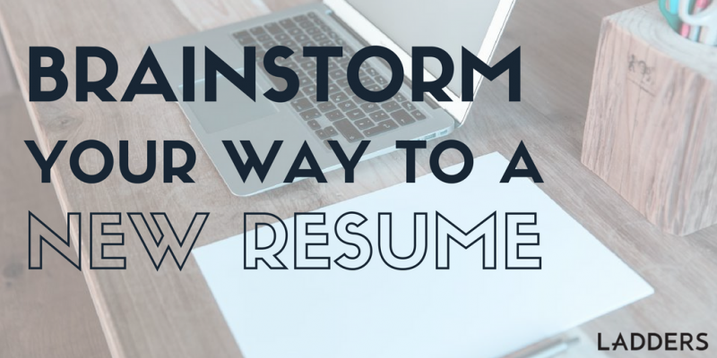 Brain Dump and Brainstorm Your Way to a Resume | Ladders