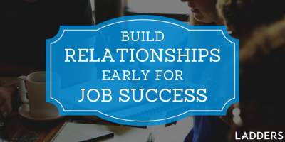 Build Relationships Early for Job Success