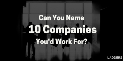 Can You Name 10 Companies You'd Work For?