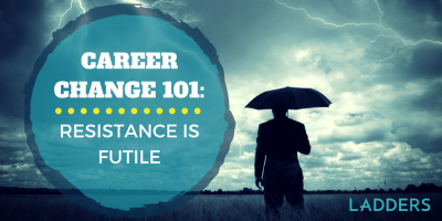 Career Change 101: Resistance is Futile