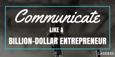 Communicate Like a Billion-Dollar Entrepreneur