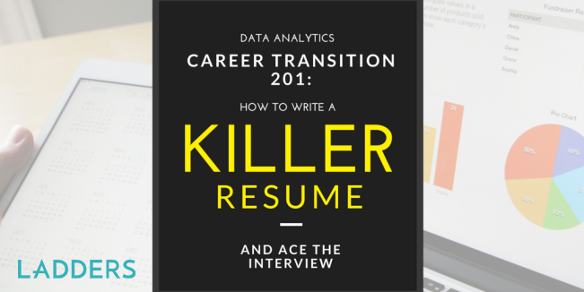 data analytics career transition 201 how to write a killer resume and ace the interview ladders