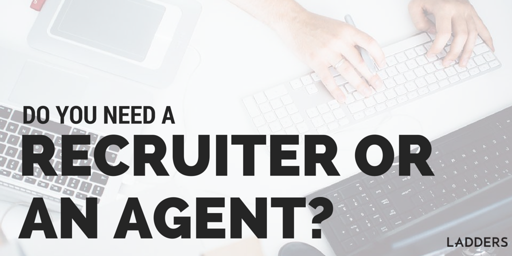 Do You Need A Recruiter Or An Agent?