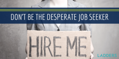 Don't Be the Desperate Job Seeker