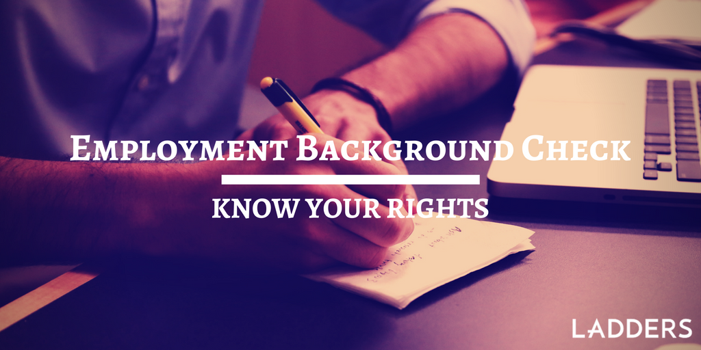 Employment Background Checks: Know Your Rights | Ladders