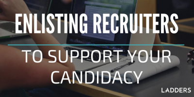 Enlisting Recruiters to Support Your Candidacy