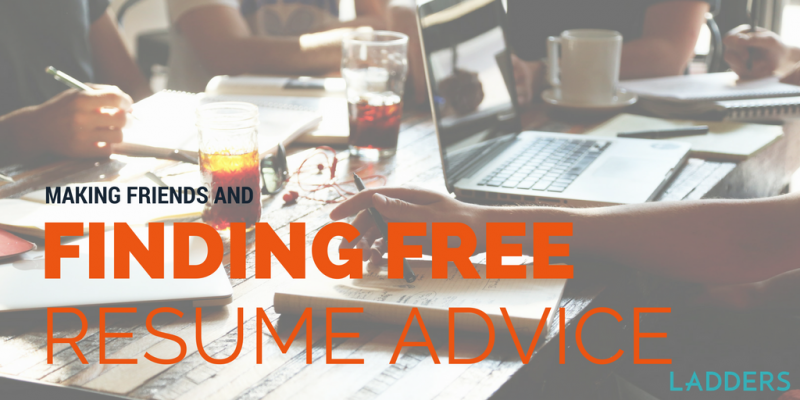 making friends and finding free resume advice ladders business