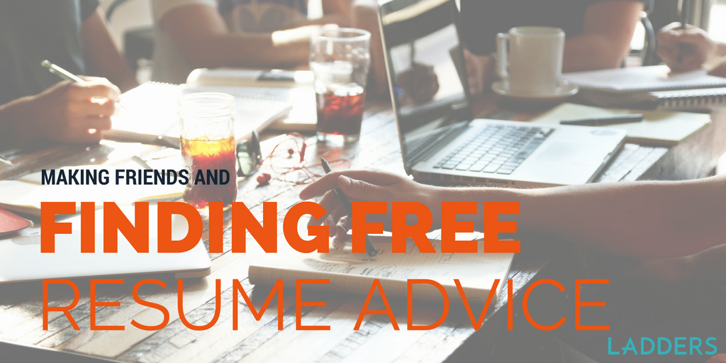 making friends and finding free resume advice ladders - Making A Free Resume