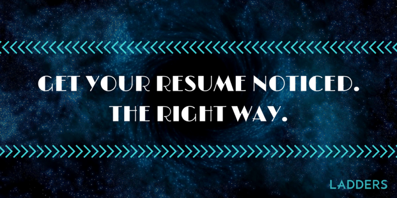 Get Your Resume Noticed The Right Way Ladders Business News. Get Your Resume Noticed The Right Way Ladders Business News Career Advice. Resume. How To Get Your Resume Noticed At Quickblog.org