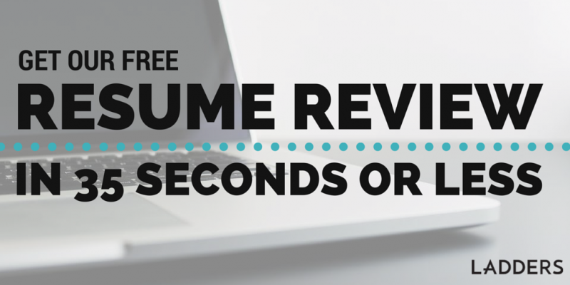 Get Our Free Resume Review in 35 Seconds or Less | Ladders