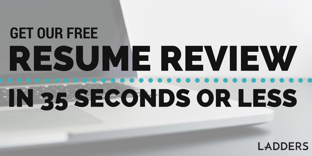 get our free resume review in 35 seconds or less ladders - Resume Review
