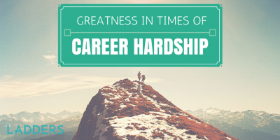Greatness In Times of Career Hardship — and Career Prosperity