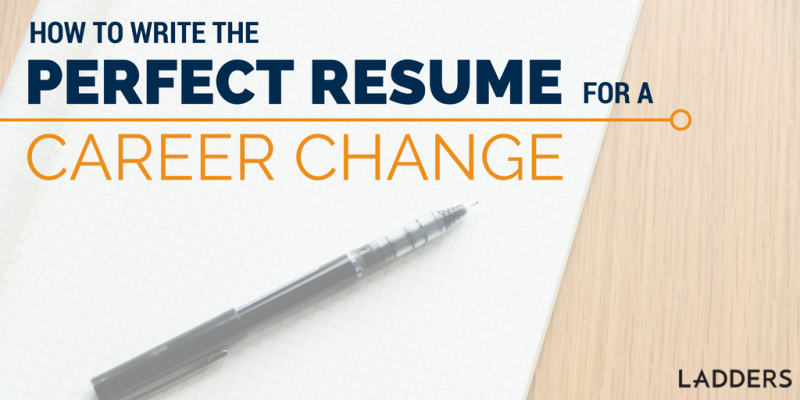 How To Write The Perfect Resume To Make A Career Change | Ladders |  Business News U0026 Career Advice  Making The Perfect Resume
