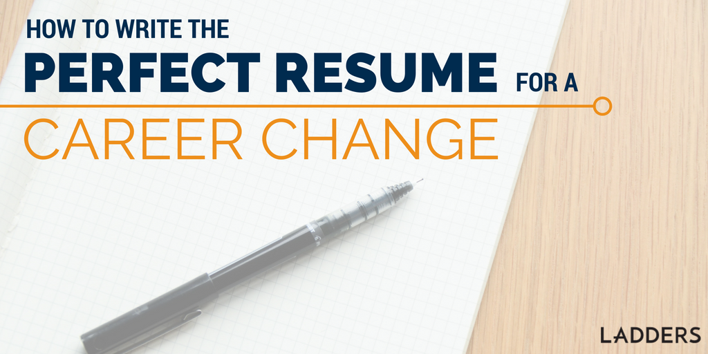 How To Write The Perfect Resume To Make A Career Change | Ladders |  Business News U0026 Career Advice  Resume Objective Career Change