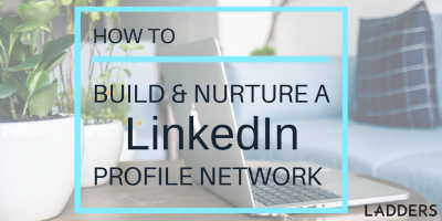 How to Build and Nurture a LinkedIn Profile Network