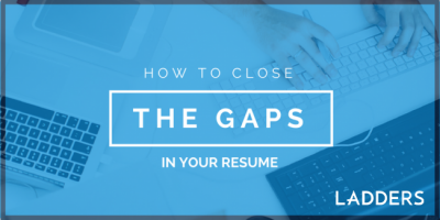 How to Close the Gaps in Your Resume