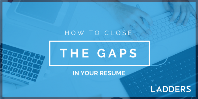 How to Close the Gaps in Your Resume | Ladders