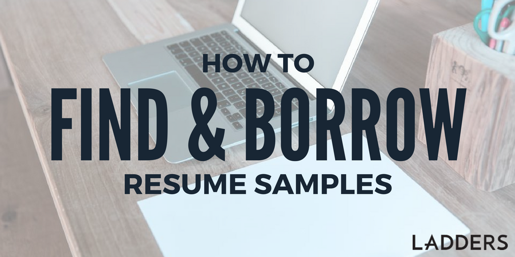 How to Find and Borrow Resume Samples | Ladders