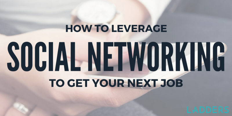 how to leverage social networking to get your next job ladders