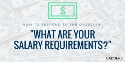 "How to Respond to the Question, ""What Are Your Salary Requirements?"""