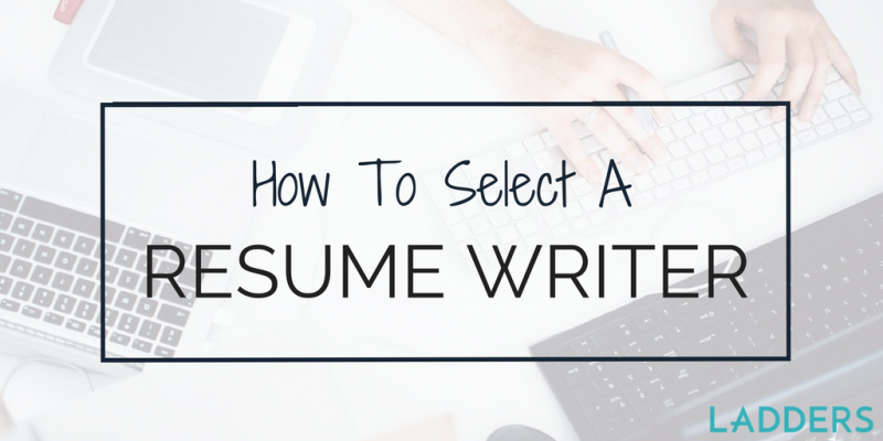 how to select a resume writer ladders