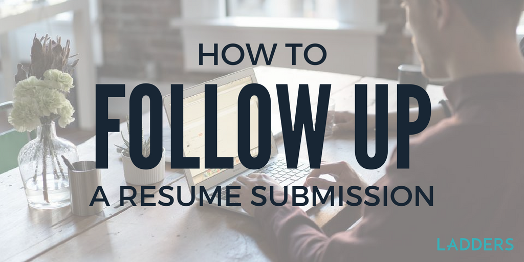 how to follow up a resume submission ladders business news
