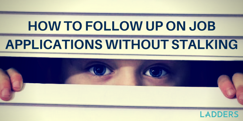 how to follow up on job applications without stalking ladders