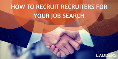 How to Recruit Recruiters for Your Job Search